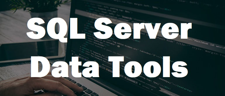 How to install SQL Server Data Tools (SSDT) and what it is